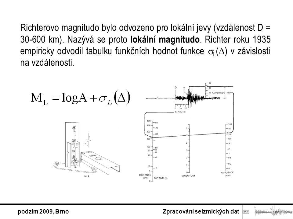 podzim 2009, Brno Zpracování seizmických dat Závislost amplitudy A na vzdálenosti zdroje  a na velikosti zemětřesení si můžeme vyjádřit přibližným vztahem: kde a je veličina úměrná velikosti a b je parametr popisující úbytek amplitudy s rostoucí vzdáleností.