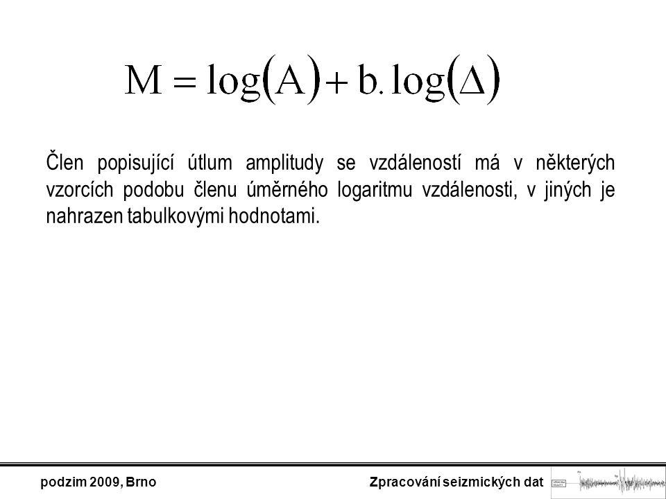 podzim 2009, Brno Zpracování seizmických dat Obecně si lze magnitudo vyjádřit ve formě: M … magnitudo A … amplituda T … perioda f … funkce popisující korekci pro epicentrální vzdálenost (  ) a hloubku hypocentra (h) C s … staniční korekce C r … korekce zohledňující vlastnosti zdrojové oblasti