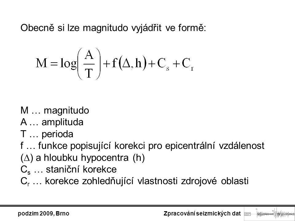 podzim 2009, Brno Zpracování seizmických dat Obecně si lze magnitudo vyjádřit ve formě: M … magnitudo A … amplituda T … perioda f … funkce popisující
