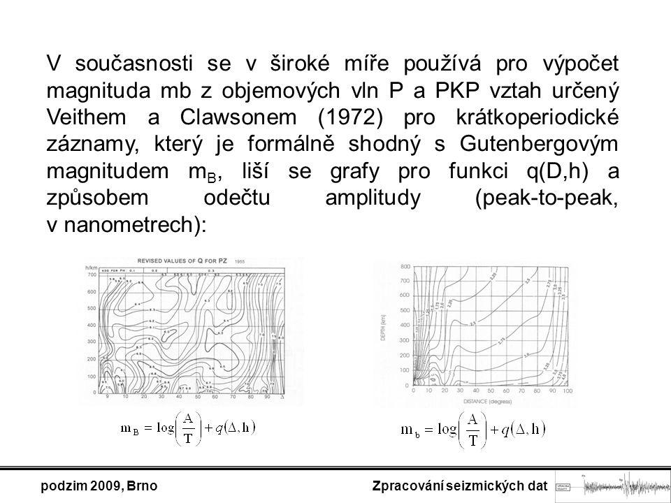 podzim 2009, Brno Zpracování seizmických dat V současnosti se v široké míře používá pro výpočet magnituda mb z objemových vln P a PKP vztah určený Vei