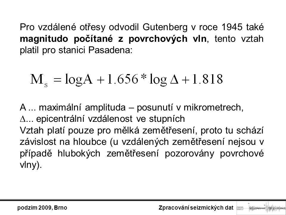 podzim 2009, Brno Zpracování seizmických dat Pro vzdálené otřesy odvodil Gutenberg v roce 1945 také magnitudo počítané z povrchových vln, tento vztah