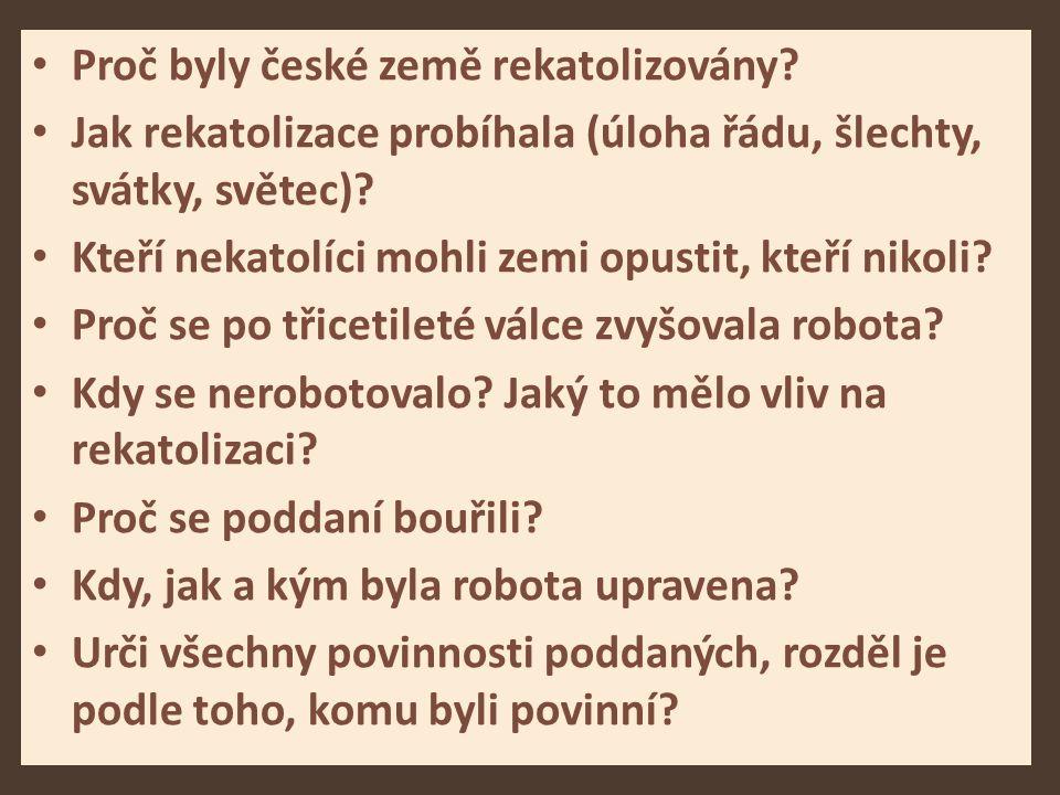 Proč byly české země rekatolizovány? Jak rekatolizace probíhala (úloha řádu, šlechty, svátky, světec)? Kteří nekatolíci mohli zemi opustit, kteří niko