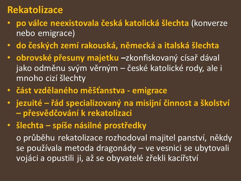 Rekatolizace po válce neexistovala česká katolická šlechta (konverze nebo emigrace) do českých zemí rakouská, německá a italská šlechta obrovské přesu