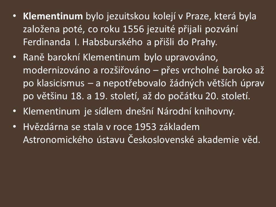 Klementinum bylo jezuitskou kolejí v Praze, která byla založena poté, co roku 1556 jezuité přijali pozvání Ferdinanda I. Habsburského a přišli do Prah