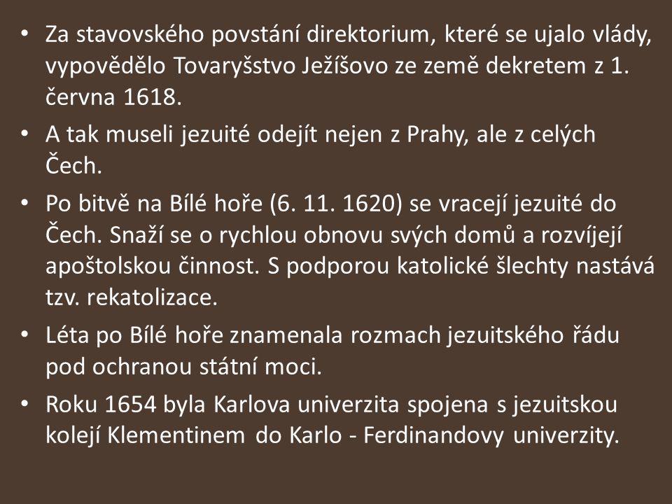 Za stavovského povstání direktorium, které se ujalo vlády, vypovědělo Tovaryšstvo Ježíšovo ze země dekretem z 1. června 1618. A tak museli jezuité ode