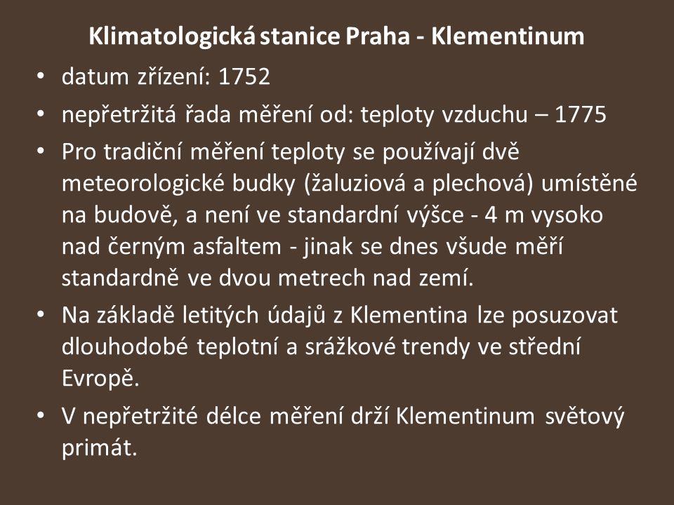 Klimatologická stanice Praha - Klementinum datum zřízení: 1752 nepřetržitá řada měření od: teploty vzduchu – 1775 Pro tradiční měření teploty se použí