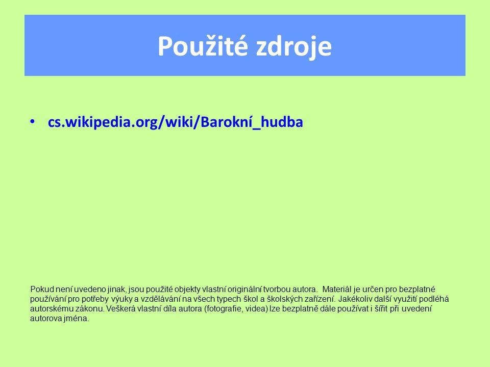 Použité zdroje cs.wikipedia.org/wiki/Barokní_hudba Pokud není uvedeno jinak, jsou použité objekty vlastní originální tvorbou autora.