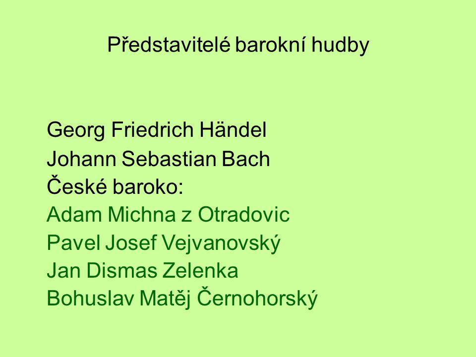 Představitelé barokní hudby Georg Friedrich Händel Johann Sebastian Bach České baroko: Adam Michna z Otradovic Pavel Josef Vejvanovský Jan Dismas Zele