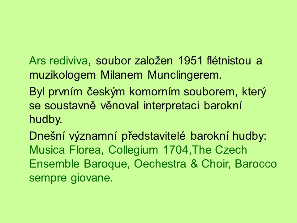Ars rediviva, soubor založen 1951 flétnistou a muzikologem Milanem Munclingerem. Byl prvním českým komorním souborem, který se soustavně věnoval inter