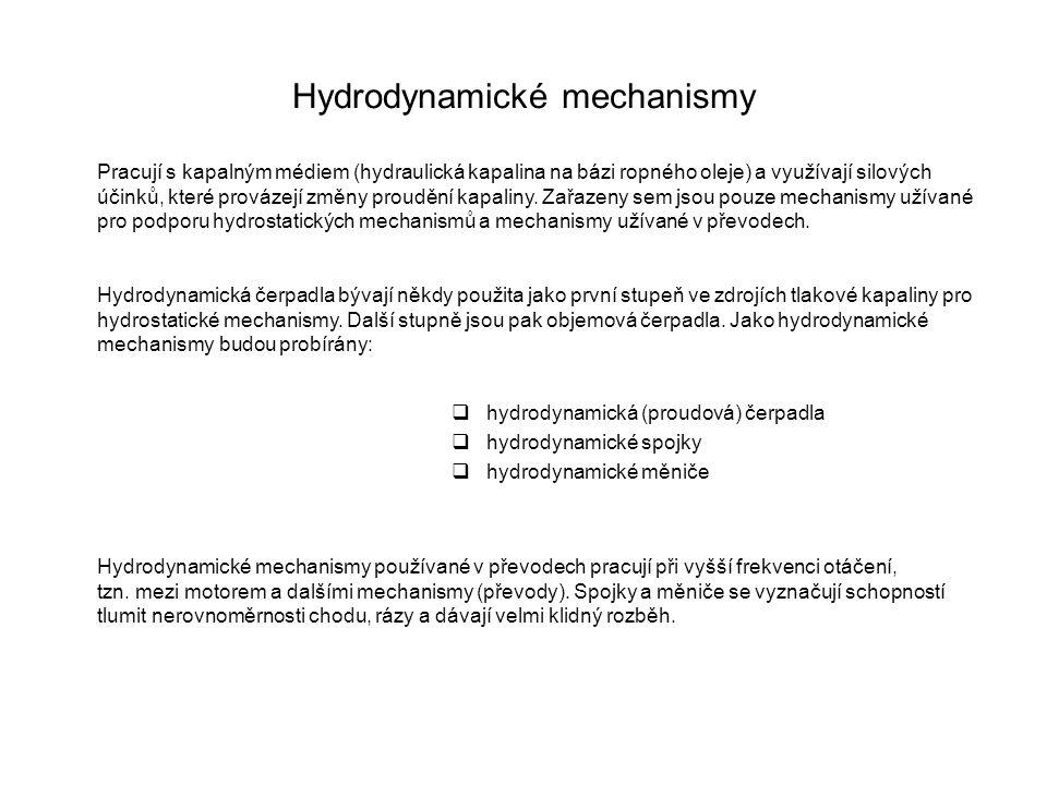 Hydrodynamické mechanismy Pracují s kapalným médiem (hydraulická kapalina na bázi ropného oleje) a využívají silových účinků, které provázejí změny proudění kapaliny.