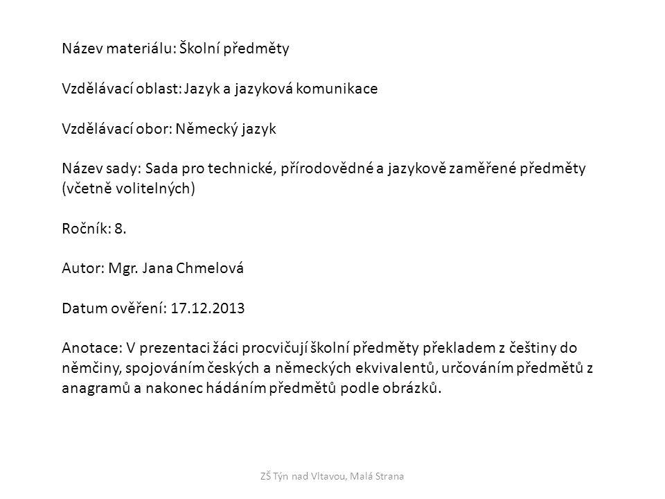 ZŠ Týn nad Vltavou, Malá Strana Název materiálu: Školní předměty Vzdělávací oblast: Jazyk a jazyková komunikace Vzdělávací obor: Německý jazyk Název s