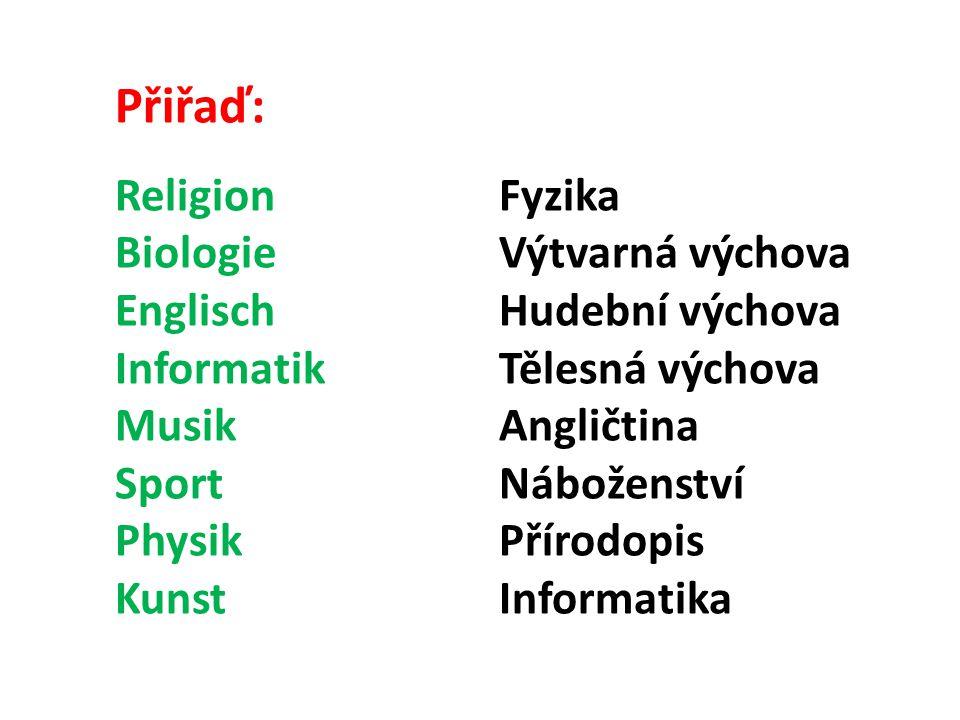 Přiřaď: Religion Fyzika Biologie Výtvarná výchova Englisch Hudební výchova Informatik Tělesná výchova Musik Angličtina Sport Náboženství Physik Přírod