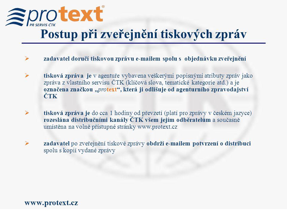 """www.protext.cz Postup při zveřejnění tiskových zpráv  zadavatel doručí tiskovou zprávu e-mailem spolu s objednávku zveřejnění  tisková zpráva je v agentuře vybavena veškerými popisnými atributy zpráv jako zpráva z vlastního servisu ČTK (klíčová slova, tematické kategorie atd.) a je označena značkou """"protext , která ji odlišuje od agenturního zpravodajství ČTK  tisková zpráva je do cca 1 hodiny od převzetí (platí pro zprávy v českém jazyce) rozeslána distribučními kanály ČTK všem jejím odběratelům a současně umístěna na volně přístupné stránky www.protext.cz  zadavatel po zveřejnění tiskové zprávy obdrží e-mailem potvrzení o distribuci spolu s kopií vydané zprávy"""