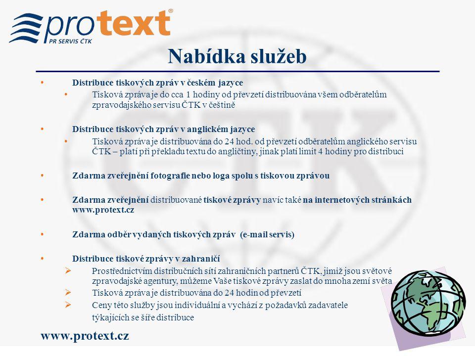 www.protext.cz Nabídka služeb Distribuce tiskových zpráv v českém jazyce Tisková zpráva je do cca 1 hodiny od převzetí distribuována všem odběratelům zpravodajského servisu ČTK v češtině Distribuce tiskových zpráv v anglickém jazyce Tisková zpráva je distribuována do 24 hod.