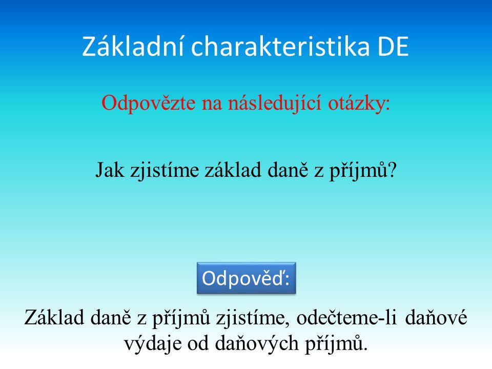 Základní charakteristika DE Odpovězte na následující otázky: Jak zjistíme základ daně z příjmů.