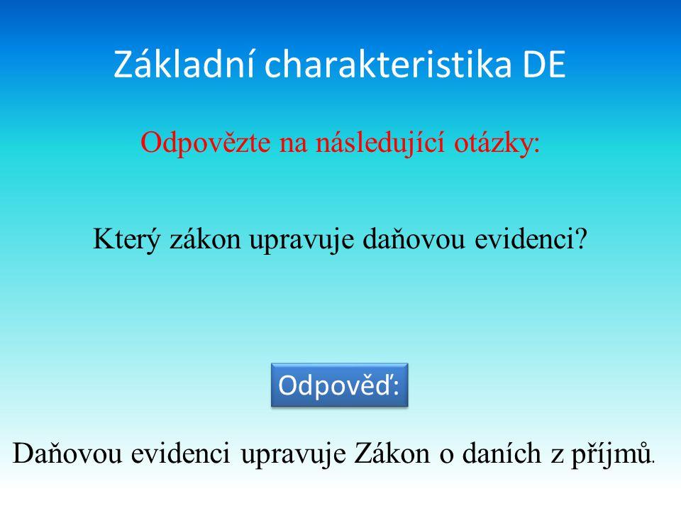 Základní charakteristika DE Odpovězte na následující otázky: Který zákon upravuje daňovou evidenci.