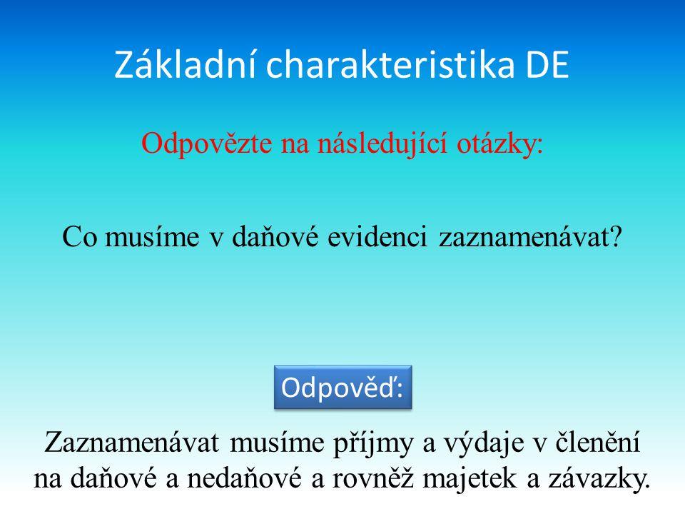 Základní charakteristika DE Odpovězte na následující otázky: Co je podkladem pro záznamy v daňové evidenci.