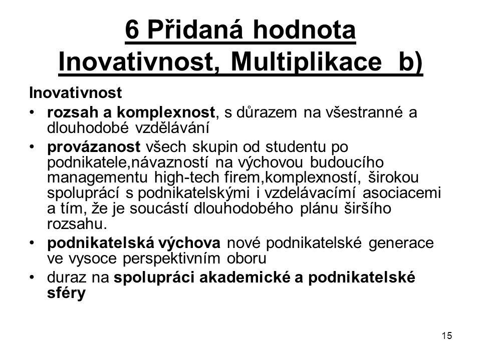 15 6 Přidaná hodnota Inovativnost, Multiplikace b) Inovativnost rozsah a komplexnost, s důrazem na všestranné a dlouhodobé vzdělávání provázanost všec
