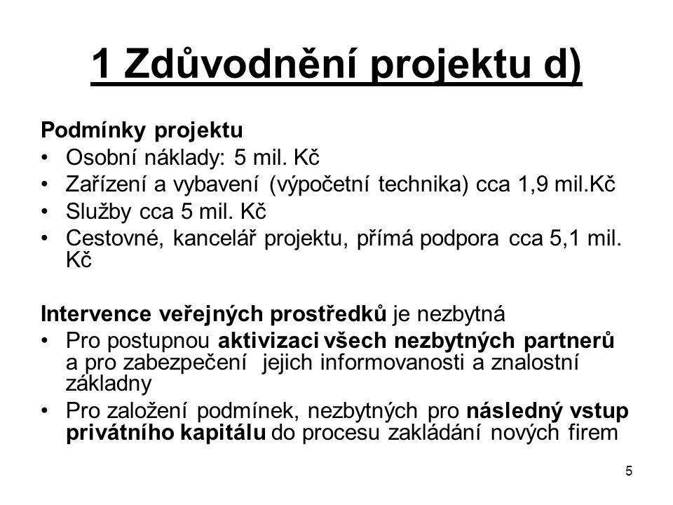 5 1 Zdůvodnění projektu d) Podmínky projektu Osobní náklady: 5 mil. Kč Zařízení a vybavení (výpočetní technika) cca 1,9 mil.Kč Služby cca 5 mil. Kč Ce