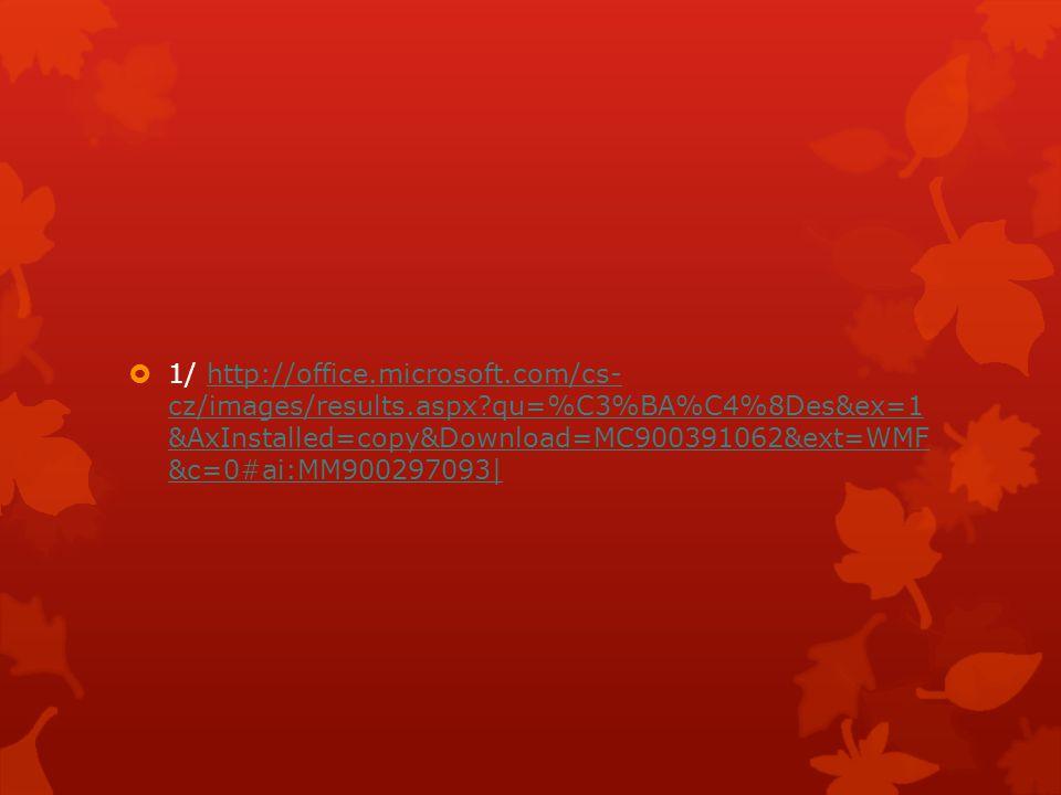  1/ http://office.microsoft.com/cs- cz/images/results.aspx?qu=%C3%BA%C4%8Des&ex=1 &AxInstalled=copy&Download=MC900391062&ext=WMF &c=0#ai:MM900297093|http://office.microsoft.com/cs- cz/images/results.aspx?qu=%C3%BA%C4%8Des&ex=1 &AxInstalled=copy&Download=MC900391062&ext=WMF &c=0#ai:MM900297093|