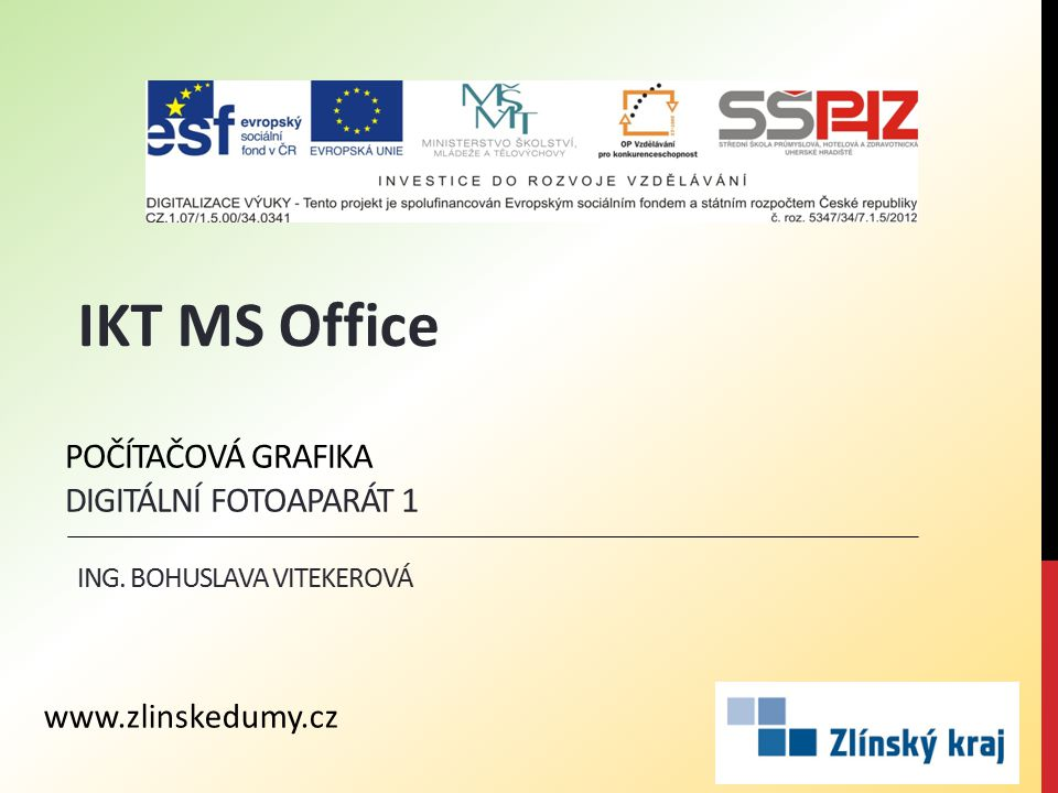POČÍTAČOVÁ GRAFIKA DIGITÁLNÍ FOTOAPARÁT 1 ING. BOHUSLAVA VITEKEROVÁ IKT MS Office www.zlinskedumy.cz