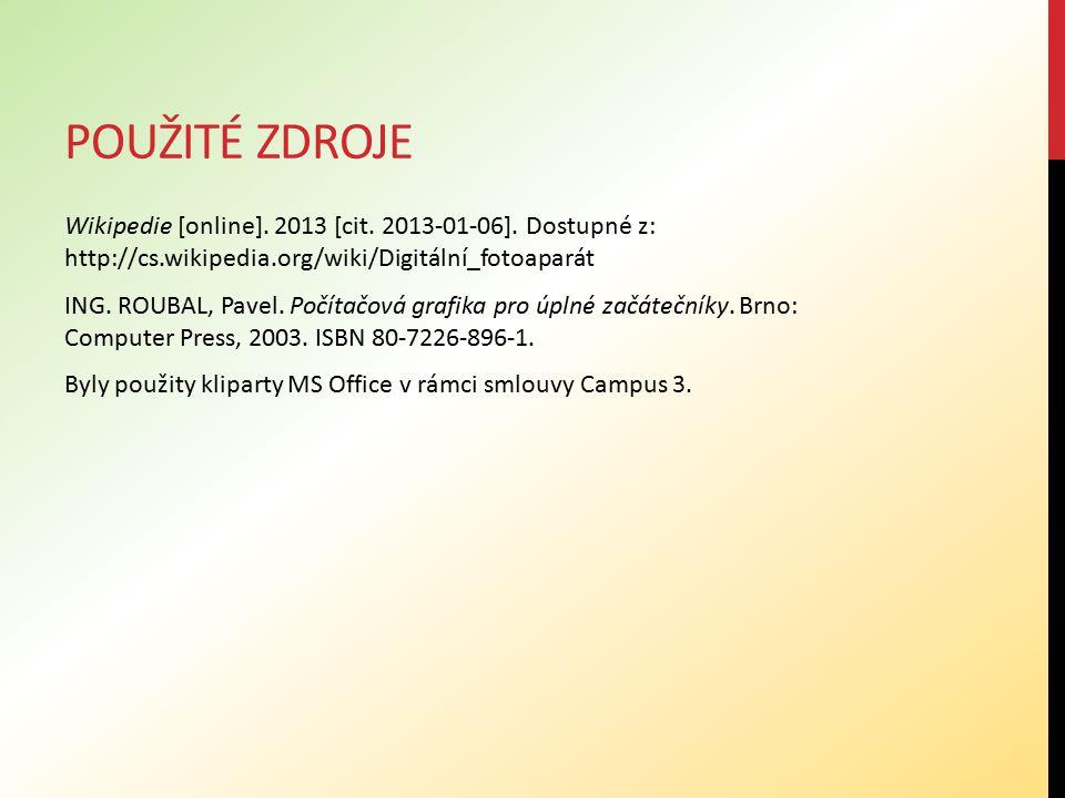 POUŽITÉ ZDROJE Wikipedie [online]. 2013 [cit. 2013-01-06]. Dostupné z: http://cs.wikipedia.org/wiki/Digitální_fotoaparát ING. ROUBAL, Pavel. Počítačov