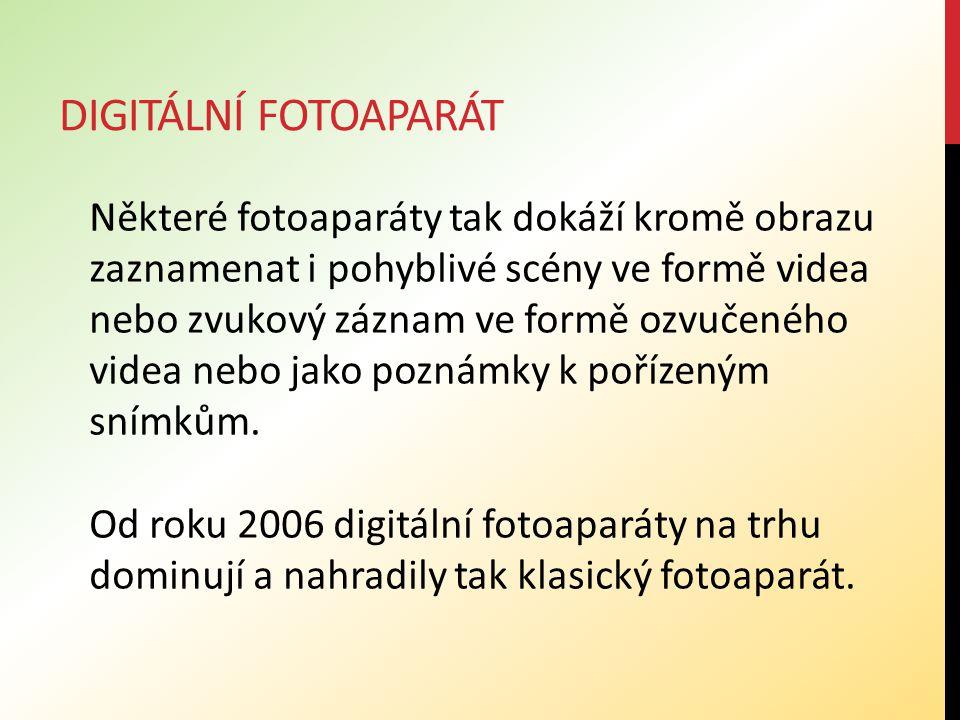 DIGITÁLNÍ FOTOAPARÁT Některé fotoaparáty tak dokáží kromě obrazu zaznamenat i pohyblivé scény ve formě videa nebo zvukový záznam ve formě ozvučeného videa nebo jako poznámky k pořízeným snímkům.