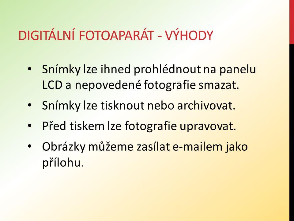 DIGITÁLNÍ FOTOAPARÁT - VÝHODY Snímky lze ihned prohlédnout na panelu LCD a nepovedené fotografie smazat.