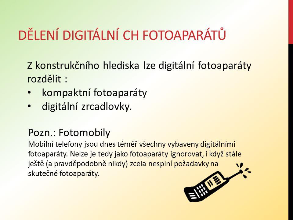 DĚLENÍ DIGITÁLNÍ CH FOTOAPARÁTŮ Z konstrukčního hlediska lze digitální fotoaparáty rozdělit : kompaktní fotoaparáty digitální zrcadlovky. Pozn.: Fotom
