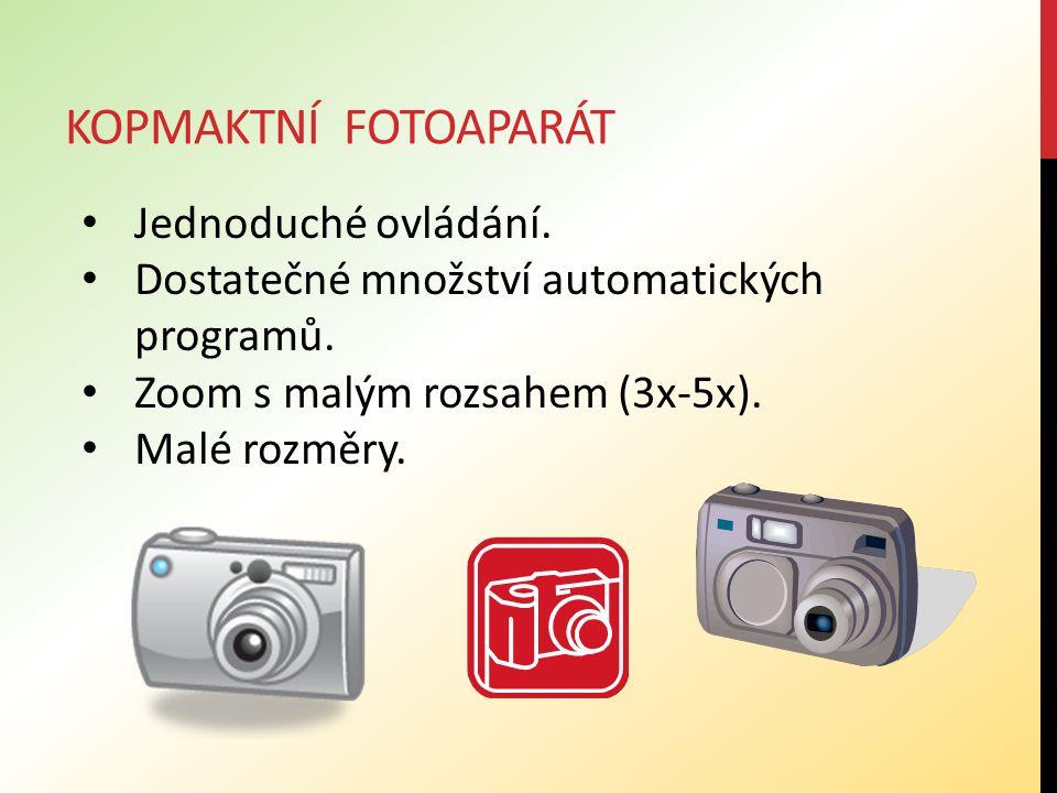 KOPMAKTNÍ FOTOAPARÁT Jednoduché ovládání. Dostatečné množství automatických programů. Zoom s malým rozsahem (3x-5x). Malé rozměry.