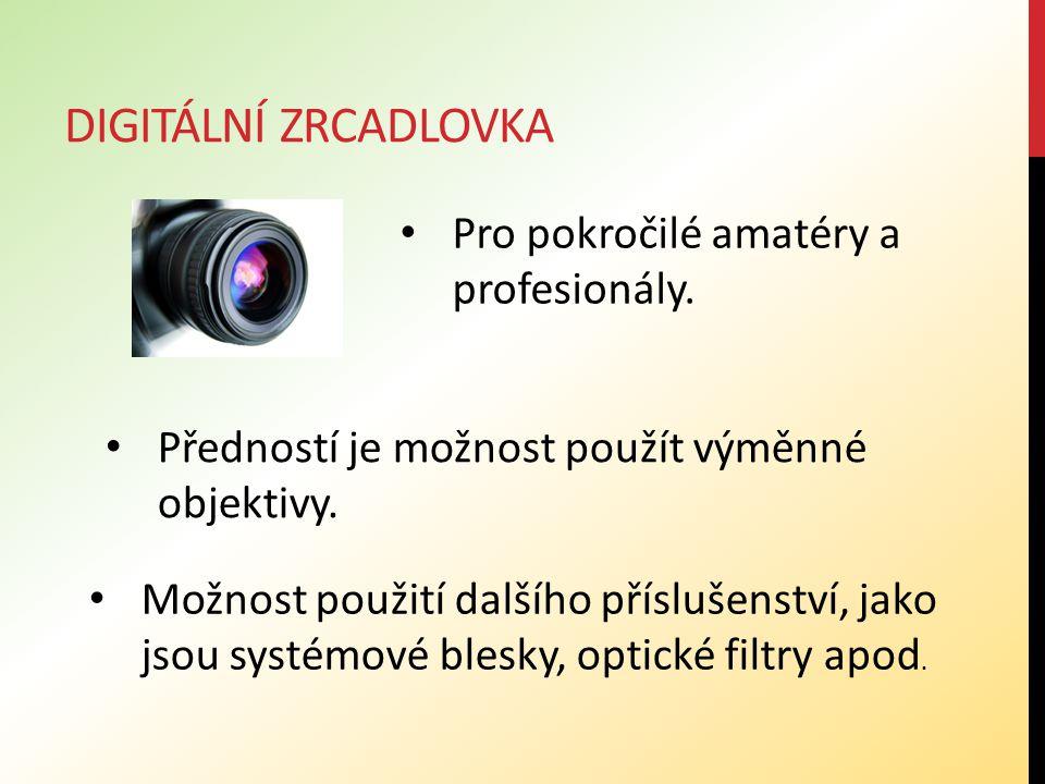 DIGITÁLNÍ ZRCADLOVKA Předností je možnost použít výměnné objektivy. Možnost použití dalšího příslušenství, jako jsou systémové blesky, optické filtry