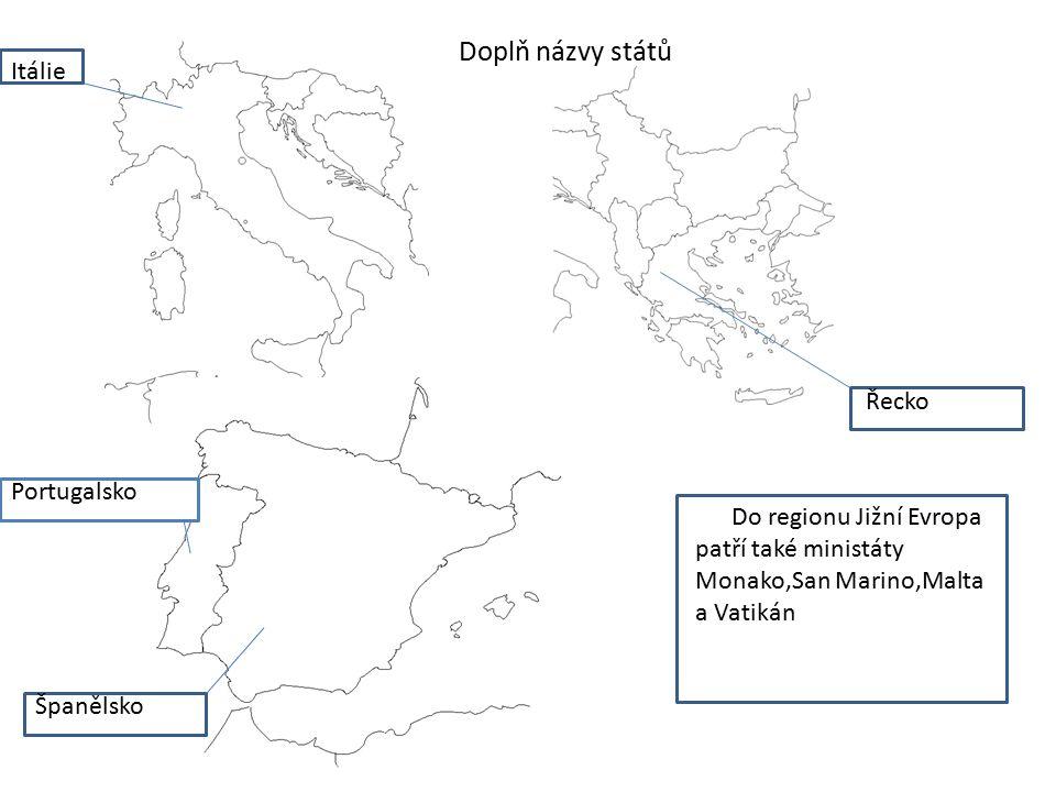Do regionu Jižní Evropa patří také ministáty Monako,San Marino,Malta a Vatikán Doplň názvy států Itálie Portugalsko Španělsko Řecko