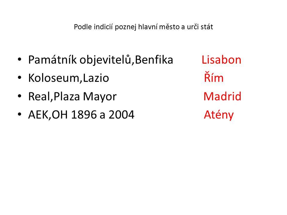 Podle indicií poznej hlavní město a urči stát Památník objevitelů,Benfika Lisabon Koloseum,Lazio Řím Real,Plaza Mayor Madrid AEK,OH 1896 a 2004 Atény