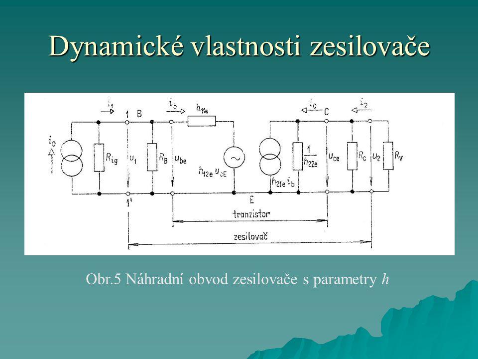 Dynamické vlastnosti zesilovače Obr.5 Náhradní obvod zesilovače s parametry h