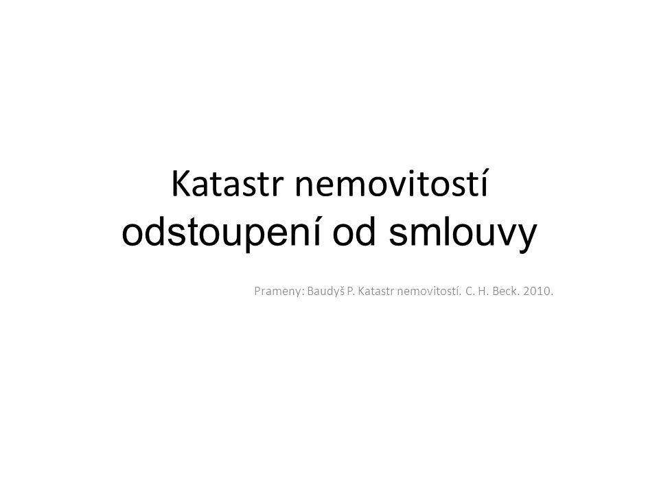 Katastr nemovitostí odstoupení od smlouvy Prameny: Baudyš P. Katastr nemovitostí. C. H. Beck. 2010.