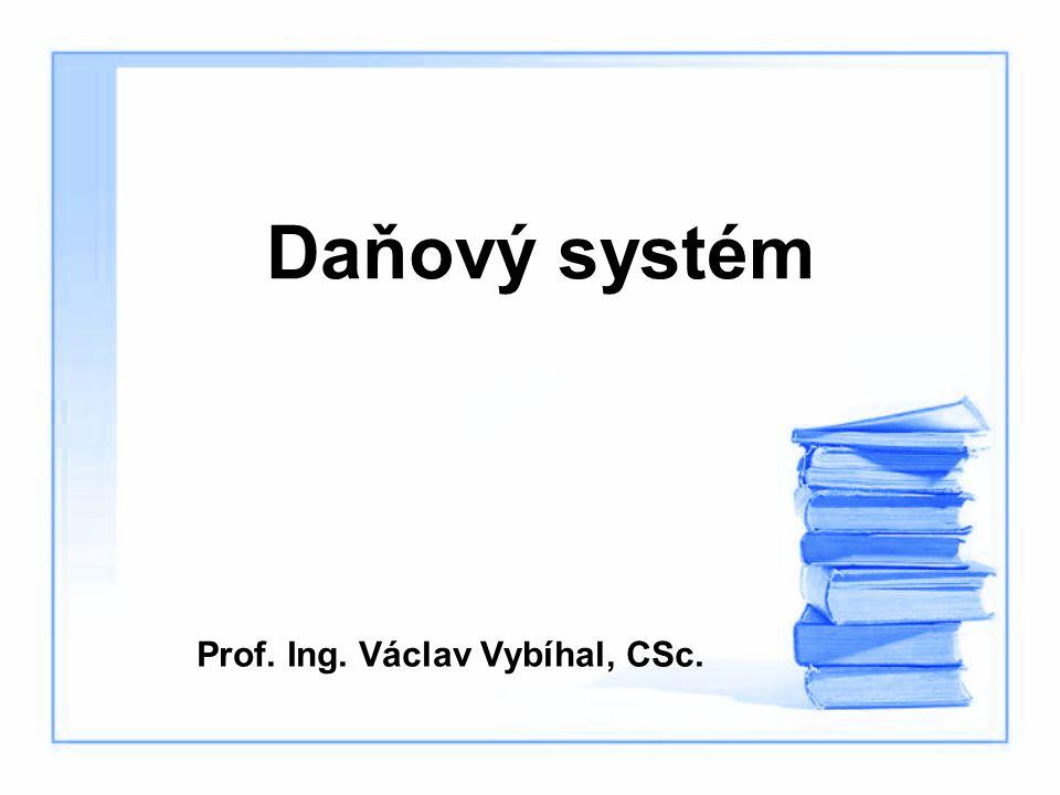 Daňový systém Prof. Ing. Václav Vybíhal, CSc.