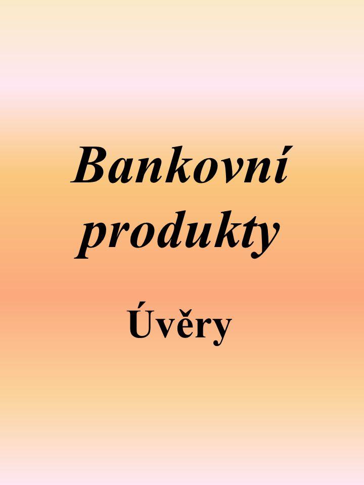 Bankovní produkty Úvěry
