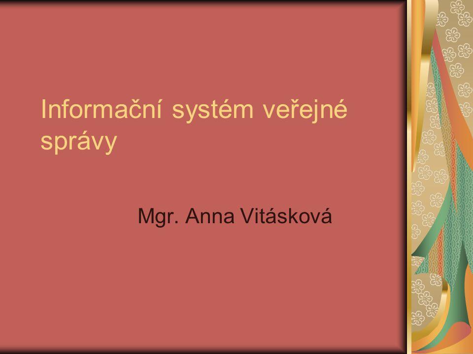 Informační systém veřejné správy Mgr. Anna Vitásková