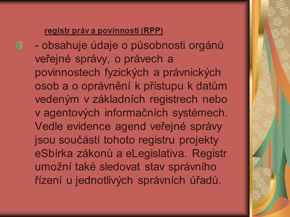 registr práv a povinností (RPP) - obsahuje údaje o působnosti orgánů veřejné správy, o právech a povinnostech fyzických a právnických osob a o oprávně