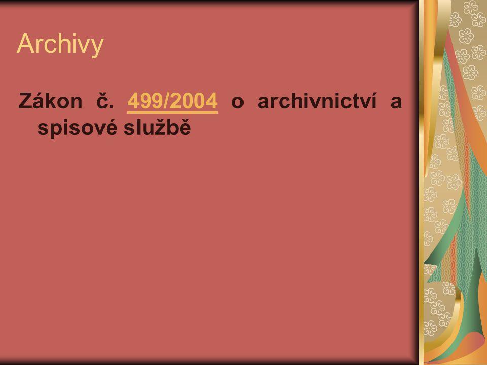 Archivy Zákon č. 499/2004 o archivnictví a spisové službě499/2004