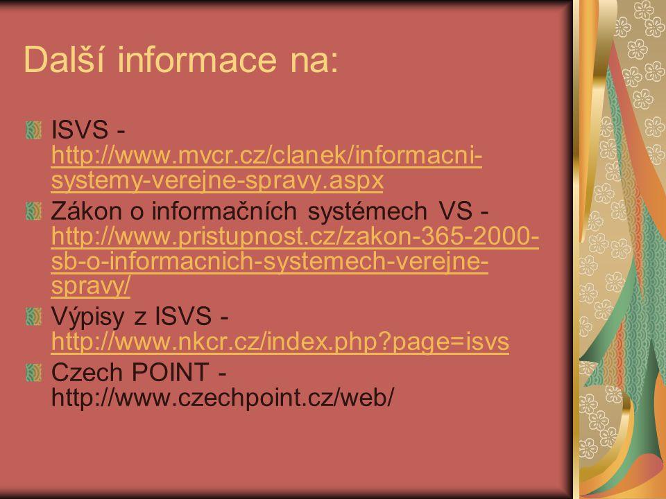 Další informace na: ISVS - http://www.mvcr.cz/clanek/informacni- systemy-verejne-spravy.aspx http://www.mvcr.cz/clanek/informacni- systemy-verejne-spr