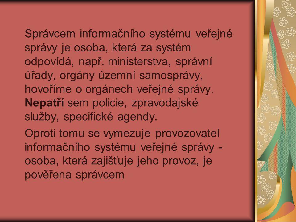 Správcem informačního systému veřejné správy je osoba, která za systém odpovídá, např. ministerstva, správní úřady, orgány územní samosprávy, hovoříme