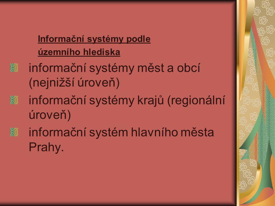 Informační systémy podle územního hlediska informační systémy měst a obcí (nejnižší úroveň) informační systémy krajů (regionální úroveň) informační sy