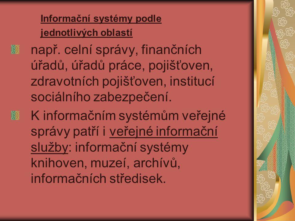 Informační systémy podle jednotlivých oblastí např. celní správy, finančních úřadů, úřadů práce, pojišťoven, zdravotních pojišťoven, institucí sociáln