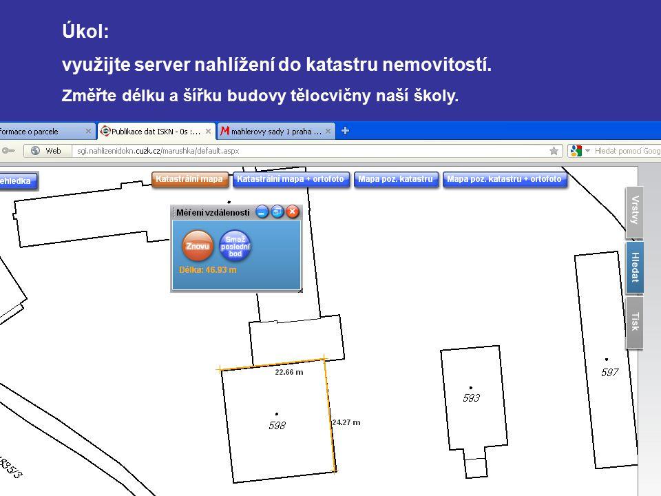 Úkol: využijte server nahlížení do katastru nemovitostí. Změřte délku a šířku budovy tělocvičny naší školy.