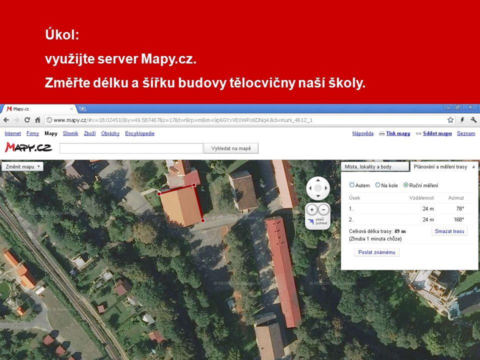 Úkol: využijte server Mapy.cz. Změřte délku a šířku budovy tělocvičny naší školy.