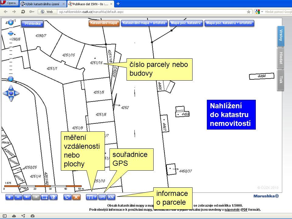 číslo parcely nebo budovy informace o parcele souřadnice GPS měření vzdálenosti nebo plochy Nahlížení do katastru nemovitostí