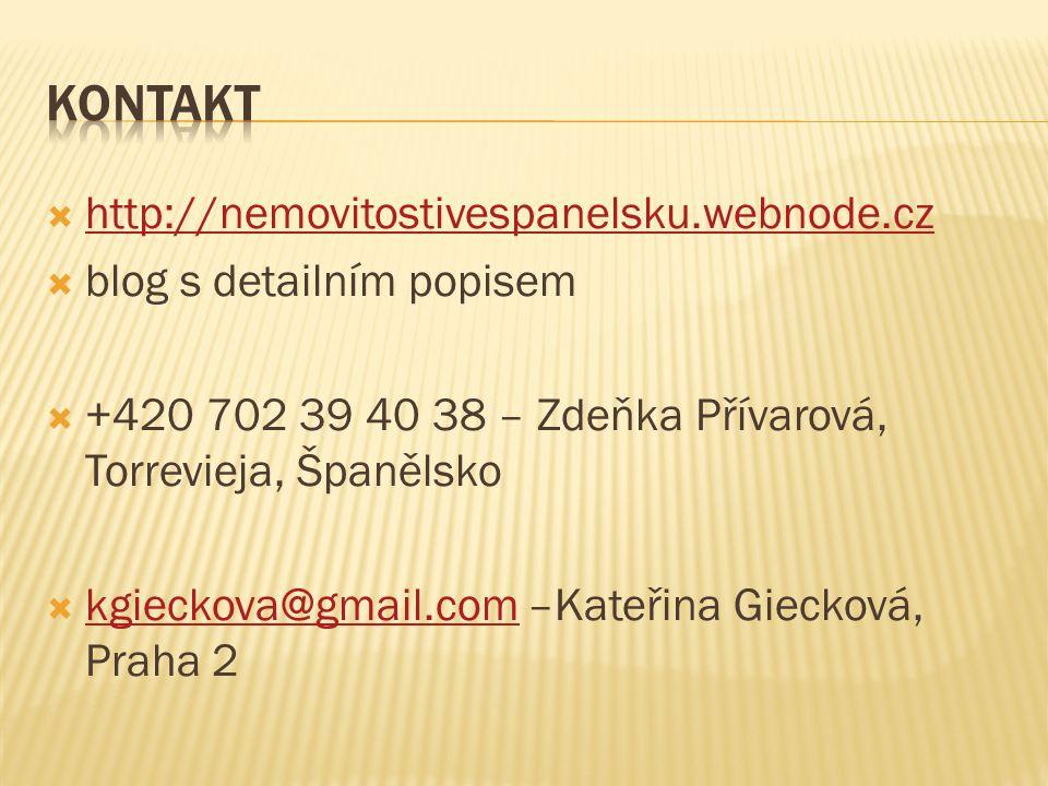  http://nemovitostivespanelsku.webnode.cz http://nemovitostivespanelsku.webnode.cz  blog s detailním popisem  +420 702 39 40 38 – Zdeňka Přívarová, Torrevieja, Španělsko  kgieckova@gmail.com –Kateřina Giecková, Praha 2 kgieckova@gmail.com