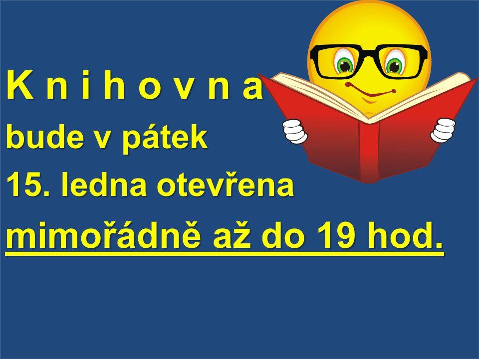 K n i h o v n a bude v pátek 15. ledna otevřena mimořádně až do 19 hod.