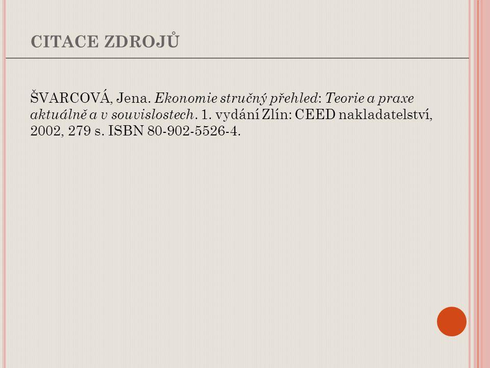 ŠVARCOVÁ, Jena. Ekonomie stručný přehled : Teorie a praxe aktuálně a v souvislostech. 1. vydání Zlín: CEED nakladatelství, 2002, 279 s. ISBN 80-902-55
